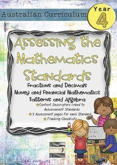 Maths assessment pages directly linking each of the content descriptors and achievement standard of the Year 4 Australian Curriculum for Mathematics.This pack contains 2 assessment pages for each of the Fractions and Decimals, Money and Financial Mathematics and Patterns and Algebra content descriptors with the matching standards.
