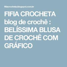FIFIA CROCHETA blog de crochê : BELÍSSIMA BLUSA DE CROCHÊ COM GRÁFICO