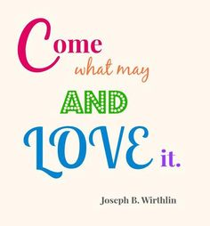 "Elder Joseph B. Wirthlin: ""Come what may, and love it"" 