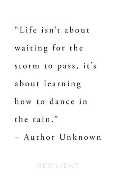 """""""Life isn't about waiting for the storm to pass, it's about learning how to dance in the rain."""" – Author Unknown #quote #inspirationalquote"""