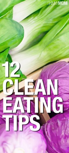 Clean up your eating and food choices with these 12 tips.