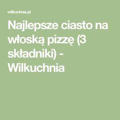 Najlepsze ciasto na włoską pizzę (3 składniki) - Wilkuchnia