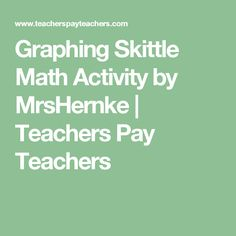 Graphing Skittle Math Activity by MrsHernke   Teachers Pay Teachers