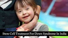 Stem Cell Therapy For Down Syndrome In India at low cost via Best Stem Cell Center in India for child. Get stem cell cure down syndrome via best stem cell doctors in India Down Syndrome People, Down Syndrome Kids, Abnormal Cells, Mental Retardation, Short Neck, Stem Cell Therapy, Muscle Tone, Doctor In, Stem Cells