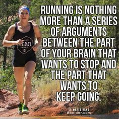 Running is nothing more than a series of arguments between the part of your brain that wants to stop and the part that wants to keep going. Running Memes, Running Race, Running Workouts, Running Tips, Ultra Running Quotes, Trail Running, Cross Country, Running Motivation, Fitness Motivation