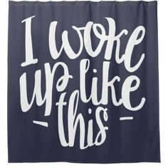 Shop I Woke Up Like This Shower Curtain created by JunkyDotCom. Funny Shower Curtains, Custom Shower Curtains, Funny Me, Wake Me Up, Photo Displays, Word Art, Favorite Quotes, Personalized Gifts, Funny Quotes