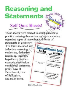 Reasoning and Statements in Geometry Self Quiz Sheets for High School and Others from Tiffany Brodsky on TeachersNotebook.com -  (10 pages)  - Reasoning and Statements in Geometry Self Quiz Sheets assist students to practice quizzing themselves on key vocabulary regarding types of reasoning and forms of statements in geometry.