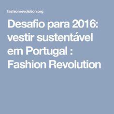 Desafio para 2016: vestir sustentável em Portugal : Fashion Revolution