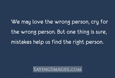 Quote with picture about We may love the wrong person, cry for the wrong person
