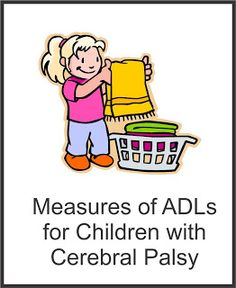 Measures of ADLs for Children with Cerebral Palsy- 26 measures were identified and eight met inclusion criteria The Pediatric Evaluation of Disability Inventory (PEDI) had the strongest psychometric properties but was limited by its age range  (6 months to 7 years 6 months) The Assessment of Motor and Process Skills (AMPS) was the most comprehensive evaluation of underlying motor and cognitive abilities yet further psychometric testing is required for children with CP.