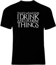 That's What I Do, I Drink And I Know Things Mens Ryware T-Shirt only £9.99 at Ryware!