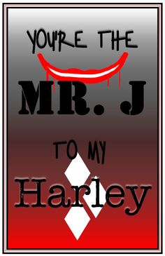 You're the Mr. J to my Harley Poster Joker and by DeannaPrints