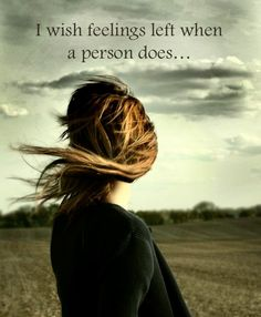 I wish feelings left