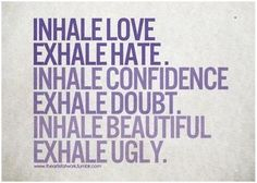 Daily Mantra. Inhale Love, Exhale Hate.