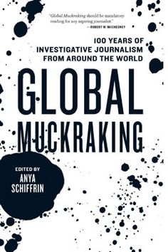 Crusading journalists from Sinclair Lewis to Bob Woodward and Carl Bernstein have played a central role in American politics: checking abuses of power, revealing corporate misdeeds, and exposing government corruption. Muckraking journalism is part and parcel of American democracy. But how many people know about the role that muckraking has played around the world?