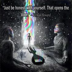 """Just be honest with yourself. That opens the door."" ~ Vernon Howard"