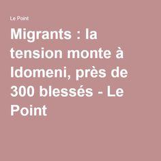 Migrants : la tension monte à Idomeni, près de 300 blessés - Le Point