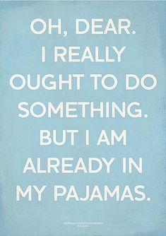 hahaha...so true, I love being in my jammies!