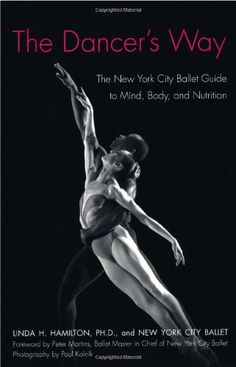 The Dancer's Way: The New York City Ballet Guide to Mind, Body, and Nutrition: Linda H. Hamilton, New York City Ballet: 9780312342357: Amazo...