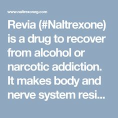 Revia (#Naltrexone) is a drug to recover from alcohol or narcotic addiction. It makes body and nerve system resistant to the action of opiates and you do not feel effect. http://www.naltrexoneg.com/