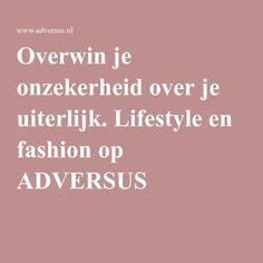 Overwin je onzekerheid over je uiterlijk. Lifestyle en fashion op ADVERSUS