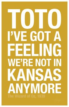 "Movie Quote: ""Toto, I've got a feeling we're not in Kansas anymore."" The Wizard of Oz, 1939"