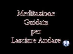 Meditazione guidata per chiudere cicli,meditazione per lasciare il passato alle spalle - YouTube