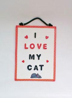 I Love My Cat Handmade Wall Hanging Cat Lover Gift Idea by MaddiclayDesigns on Etsy