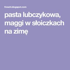 pasta lubczykowa, maggi w słoiczkach na zimę Healthy Tips, Pasta, Blog, Cooking, Blogging, Pasta Recipes, Pasta Dishes