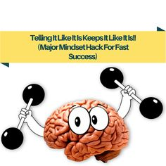 Telling It Like It Is Keeps It Like It Is!! (Major Mindset Hack For Fast Success) -  ||  Would it be great to be able to achieve all the goals you set? This mindset hack could well be the answer and allow you to march forward to your goals... http://blog.workwithjameshicks.com/telling-like-keeps-like-major-mindset-trick/?utm_campaign=crowdfire&utm_content=crowdfire&utm_medium=social&utm_source=pinterest