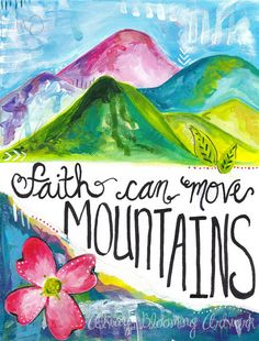 """""""Faith Can Move Mountains"""" // inch by 11 inch fine art print on high-quality, semi-gloss paper. Bible Verse Art, Bible Verses Quotes, Scriptures, Happy Monday Quotes, Kindness Quotes, Move Mountains, Art Journal Pages, Christian Art, Christian Inspiration"""