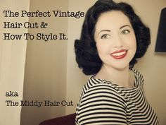The Perfect Vintage Hair Cut. aka How to Style a Middy Cut.