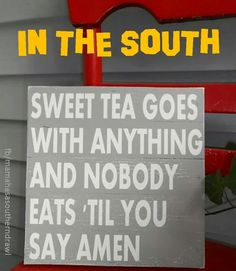 Sweet tea goes with anything and nobody eats 'til you say Amen.