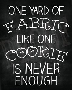 Quilter Chalkboard Sign PDF- One Yard of Fabric, Like One Cookie, Is NEVER Enough - Crafty Chalkboard PDF Download. $5.00, via Etsy.