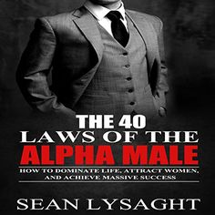 The 40 Laws of the Alpha Male: How to Dominate Life Attract Women and Achieve Massive Success PDF Free Online Alpha Male Books, Alpha Male Quotes, Alpha Male Traits, Alpha Male Characteristics, Macho Alfa, Gentleman Rules, Gentlemens Guide, Life Rules, Psychology Books