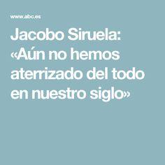 Jacobo Siruela: «Aún no hemos aterrizado del todo en nuestro siglo»