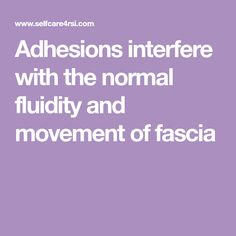 Adhesions interfere with the normal fluidity and movement of fascia