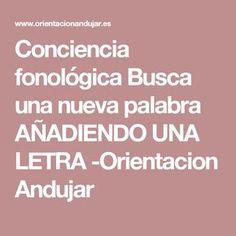 Conciencia fonológica Busca una nueva palabra AÑADIENDO UNA LETRA -Orientacion Andujar