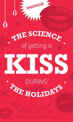 The Science of Getting that Kiss during the Holidays! Click for more info!