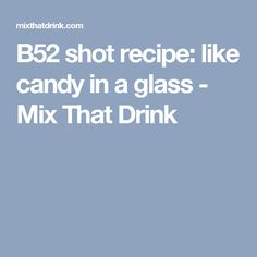 B52 shot recipe: like candy in a glass - Mix That Drink