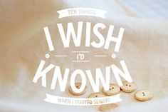 10 things I wish I'd known when I started sewing