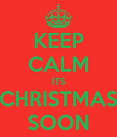 KEEP CALM ITS CHRISTMAS SOON