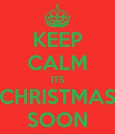 KEEP CALM ITS CHRISTMAS SOON