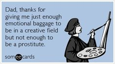 Funny Father's Day Ecard: Dad, thanks for giving me just enough emotional baggage to be in a creative field but not enough to be a prostitute. Funny Dad Memes, Father's Day Memes, Dad Humor, Dad Jokes, Drunk Humor, Ecards Humor, Fathers Day Ecards, Funny Fathers Day Quotes, Father Quotes