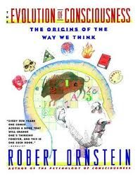 The Evolution of Consciousness: The origins of the way we think by the prolific Robert Ornstein.