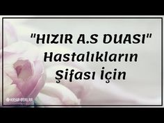 """HIZIR A.S DUASI"" Hastalıkların Şifası İçin 