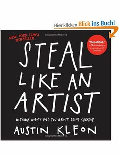 Steal Like an Artist: 10 Things Nobody Told Me About the Creative Life: Austin Kleon: Englische Bücher