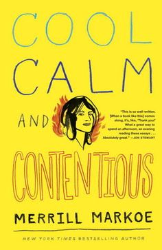"""Cool, Calm & Contentious: Essays by Merrill Markoe. """"This offers something for everyone: fans of humorous essays, fans of memoir, fans of great writing and finely drawn characters, fans of dogs, fans of talking dogs, and fans of reading about mothers who are so difficult and demanding they actually make you feel good about your own life. But most of all, this book is for the fans of Merrill Markoe, who will finally get a chance to learn what makes her tick."""" -Provided by publisher"""