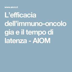 L'efficacia dell'immuno-oncologia e il tempo di latenza - AIOM