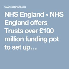 NHS England » NHS England offers Trusts over £100 million funding pot to set up…